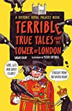 Terrible, True Tales from the Tower of London: As told by the Ravens