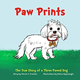 Paw Prints: The True Story of a Three-Pawed Dog by [Steven F. Freeman, Hatice Bayramoglu]