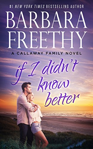 If I Didn't Know Better (Callaway Cousins series Book 1) by [Barbara Freethy]
