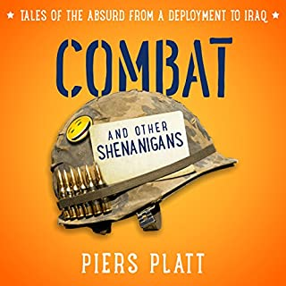 Combat and Other Shenanigans     Tales of the Absurd from a Deployment to Iraq              By:                                                                                                                                 Piers Platt                               Narrated by:                                                                                                                                 Corey M. Snow                      Length: 5 hrs and 30 mins     41 ratings     Overall 4.3