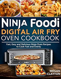 Ninja Foodi Digital Air Fry Oven Cookbook: Fast, Easy and Delicious Ninja Oven Recipes to Cook Fast and Evenly by [Megan  Clayton]