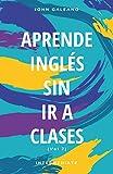 Aprende Inglés: Sin ir a clases (Aprende Ingles Book 2) (English Edition)