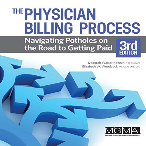 Compare Textbook Prices for The Physician Billing Process: Navigating Potholes on the Road to Getting Paid 3rd Edition ISBN 9781568294940 by Deborah Walker Keegan,Elizabeth W. Woodcock