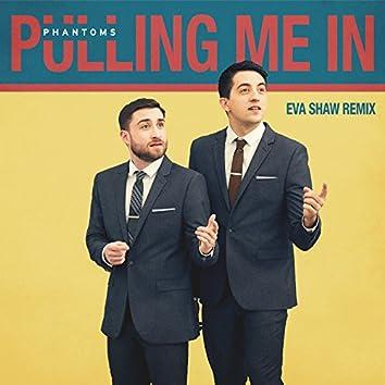 Pulling Me In (Eva Shaw Remix)