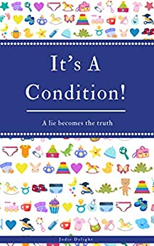 It's A Condition!: A Lie Becomes The Truth by [Jodie Delight]