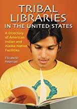 Tribal Libraries in the United States: A Directory of American Indian and Alaska Native Facilities