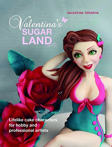 Valentina's Sugarland: Lifelike cake characters for hobby and professional artists