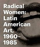 Radical Women - Latin American Art, 1960-1985