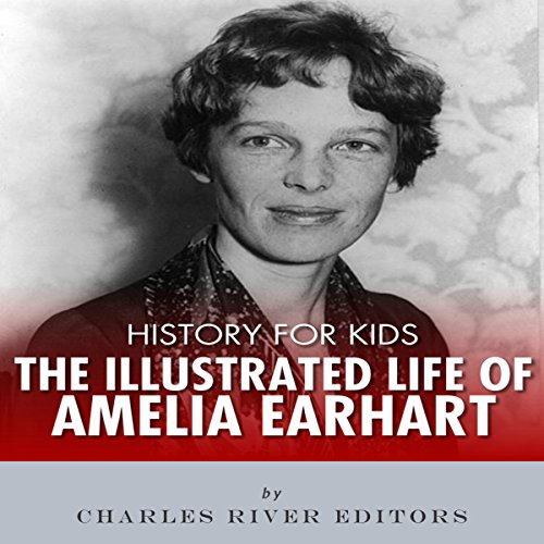 History for Kids: The Illustrated Life of Amelia Earhart                   By:                                                                                                                                 Charles River Editors                               Narrated by:                                                                                                                                 Tracey Norman                      Length: 37 mins     Not rated yet     Overall 0.0
