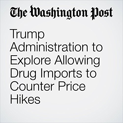 Trump Administration to Explore Allowing Drug Imports to Counter Price Hikes copertina