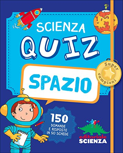 Spazio. Scienza quiz. 150 domande e risposte in 50 schede by Adèle Pedrola