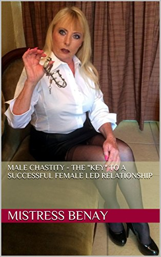 Male Chastity - The 'Key' To A Successful Female Led Relationship