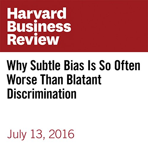 Why Subtle Bias Is So Often Worse Than Blatant Discrimination copertina