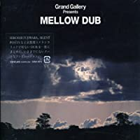 Grand Gallery Presents Mellow Dub by Grand Gallery Presents Mellow Dub (2006-07-05)