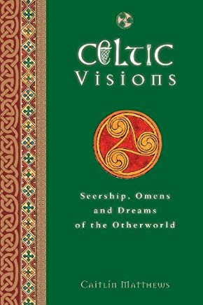 Celtic Visions: Seership, Omens and Dreams of the Otherworld