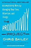 The Productivity Project: Accomplishing More by Managing Your Time,...