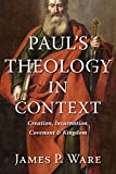 Paul€™s Theology in Context: Creation, Incarnation, Covenant, and Kingdom
