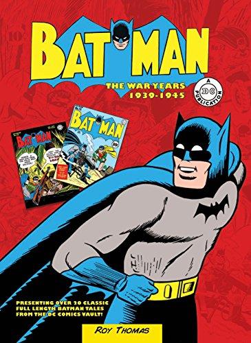 Batman: The War Years 1939-1945: Presenting over 20 classic full length Batman tales from the DC comics vault! (DC Comics: The War Years, 1)