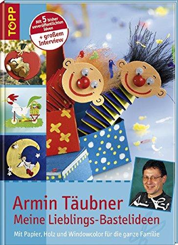 Armin Täubner – Meine Lieblings-Bastelideen: Mit Papier, Holz und Windowcolor für die ganze Familie