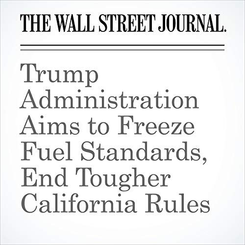 Trump Administration Aims to Freeze Fuel Standards, End Tougher California Rules copertina