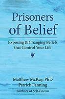 Prisoners of Belief: Exposing & Changing Beliefs That Control Your Life