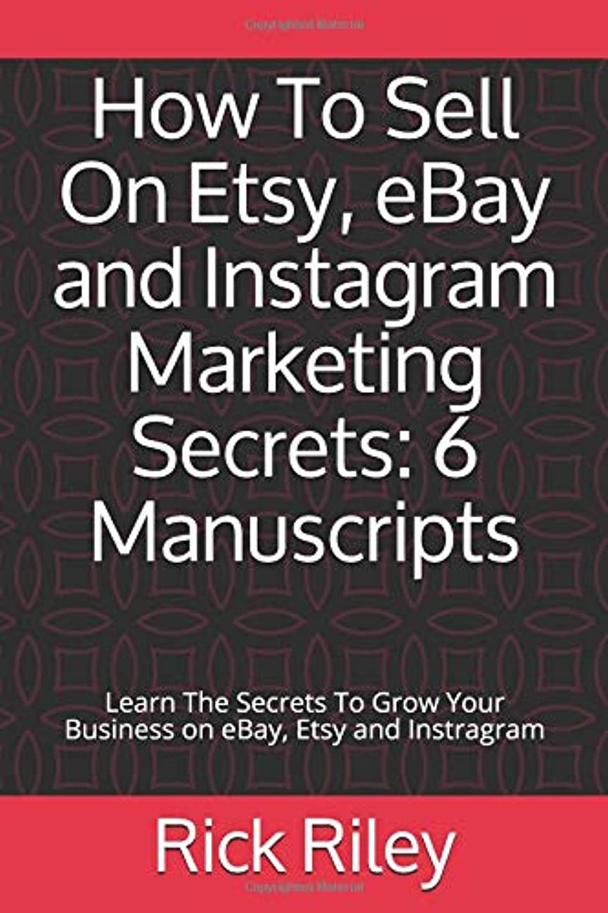 うがいアラブ人負担How To Sell On Etsy, eBay and Instagram Marketing Secrets: 6 Manuscripts: Learn The Secrets To Grow Your Business on eBay, Etsy and Instragram (How To Sell On Etsy, Instagram Business Marketing, Make Money Online)