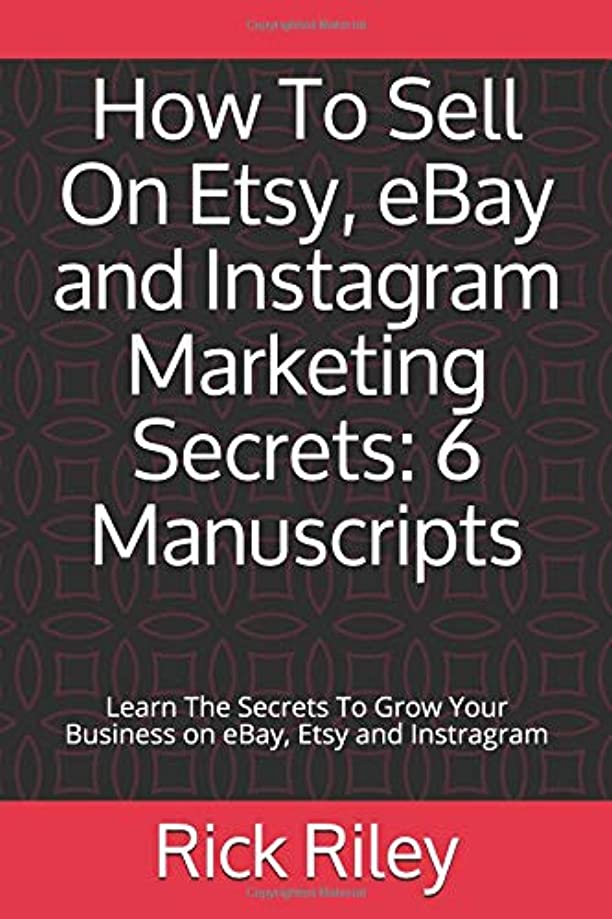 ペレットエクスタシーオペラHow To Sell On Etsy, eBay and Instagram Marketing Secrets: 6 Manuscripts: Learn The Secrets To Grow Your Business on eBay, Etsy and Instragram (How To Sell On Etsy, Instagram Business Marketing, Make Money Online)