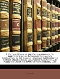A Critical Review of the Orthography of Dr. Webster's Series of Books for Systematick Instruction in the English Language: Including His Former ... Under the Name of Noah Webster, Ll.D.
