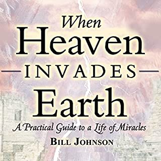 When Heaven Invades Earth Expanded Edition     A Practical Guide to a Life of Miracles              By:                                                                                                                                 Bill Johnson                               Narrated by:                                                                                                                                 Ron Howard                      Length: 4 hrs and 56 mins     12 ratings     Overall 4.5