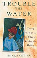 Trouble the Water: A Young Woman on the Edge of Living and Dying