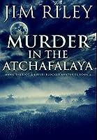Murder in the Atchafalaya: Premium Hardcover Edition