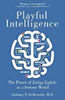 Playful Intelligence: The Power of Living Lightly in a Serious World
