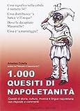 1000 quesiti di napoletanità. Quesiti di storia, cultura, musica e lingua napoletana con risposte e commenti