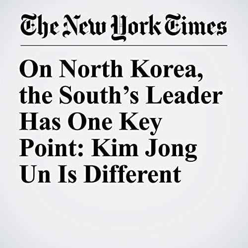 On North Korea, the South's Leader Has One Key Point: Kim Jong Un Is Different audiobook cover art
