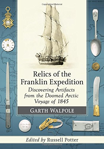 Compare Textbook Prices for Relics of the Franklin Expedition: Discovering Artifacts from the Doomed Arctic Voyage of 1845  ISBN 9781476667188 by Garth Walpole