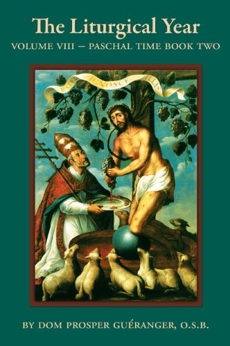 The Liturgical Year - Vol. VIII Paschal Time - Book Two