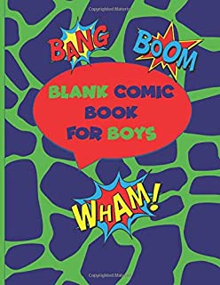 Blank Comic Book for Boys: Large Multi-Templates and Blank Speech Bubbles Notebook for Boys Who Want to Unleash their Crea...