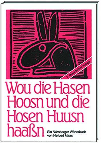 Wou die Hasen Hoosn und die Hosen Huusn haassn: Ein Nürnberger Wörterbuch