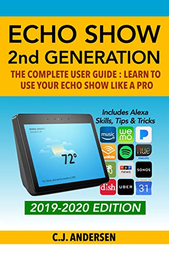 Amazon Echo Show - The Complete User Guide: Learn to Use Your Echo Show Like A Pro (Alexa & Echo Show Setup and Tips Book 3)