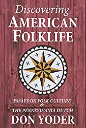 Discovering American Folklife: Essays on Folk Culture & the Pennsylvania Dutch - Don Yoder