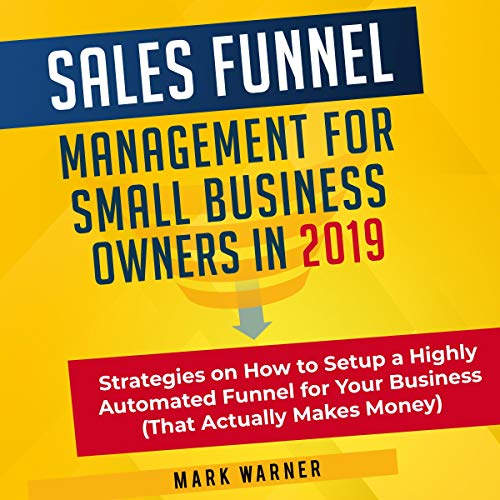Sales Funnel Management for Small Business Owners in 2019 audiobook cover art