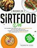 Sirtfood Diet: 3 in 1 + Bonus Cookbook 400 Recipes. The Number One Manual For A Quick Weight Loss | 541 Sirtuin-Laden Dishes | 9 Smart 21-Day Meal Plans for Vegan And Carnivore to Burn Fat Easily.