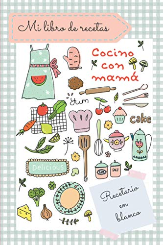 Mi libro de recetas ' Cocino con mama ' : Cuaderno de recetas de cocina: Recetario en blanco personalizado para apuntar todas las recetas familiares