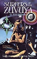 Surfers of the Zuvuya: Tales of Interdimensional Travel by Jos茅 Arg眉elles(1988-08-01)