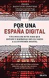 Por una España digital: Una hoja de ruta para que Estado y empresas den el salto a la economía digital (Deusto)