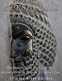 Persepolis: The History and Legacy of the Ancient Persian Empire's Capital City (English Edition)