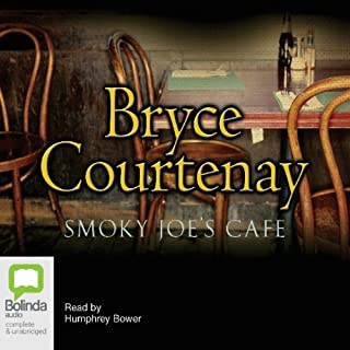 Smoky Joe's Cafe                   By:                                                                                                                                 Bryce Courtenay                               Narrated by:                                                                                                                                 Humphrey Bower                      Length: 5 hrs and 11 mins     21 ratings     Overall 4.4