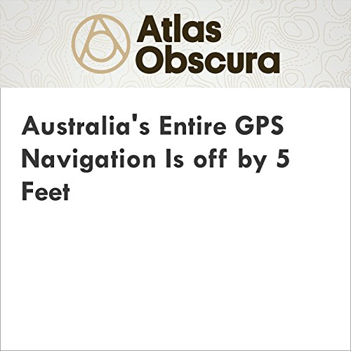 Australia's Entire GPS Navigation Is off by 5 Feet audiobook cover art