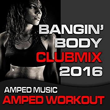 Bangin Body Club Mix 2016 (Amped Workout @ 135bpm)