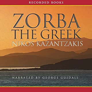 Zorba the Greek                   By:                                                                                                                                 Nikos Kazantzakis                               Narrated by:                                                                                                                                 George Guidall                      Length: 12 hrs and 35 mins     22 ratings     Overall 4.8